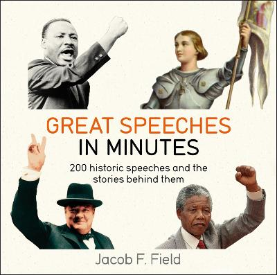 Great Speeches in Minutes by Jacob F. Field