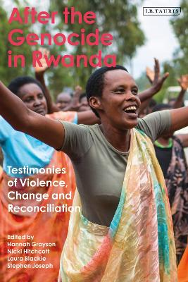 After the Genocide in Rwanda: Testimonies of Violence, Change and Reconciliation by Hannah Grayson