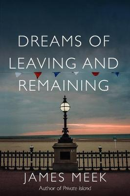 Dreams of Leaving and Remaining by James Meek