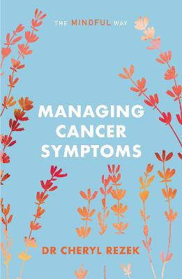 Managing Cancer Symptoms: The Mindful Way by Cheryl Rezek