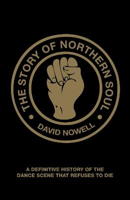 The Story of Northern Soul by David Nowell