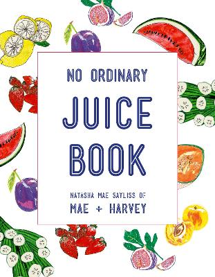 Mae + Harvey No Ordinary Juice Book by Natasha Mae Sayliss