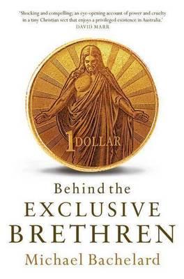 Behind the Exclusive Brethren by Michael Bachelard