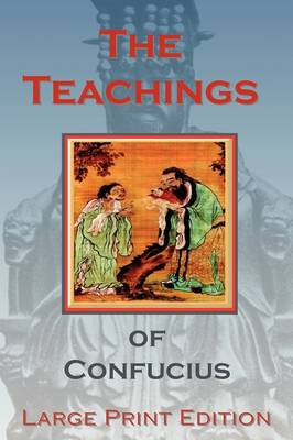 The Teachings of Confucius - Large Print Edition by Confucius