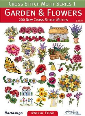 Cross Stitch Motif Series 1: Garden & Flowers by Maria Diaz