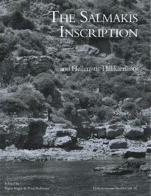 The Salmakis Inscription and Hellenistic Halikarnassos by Signe Isager