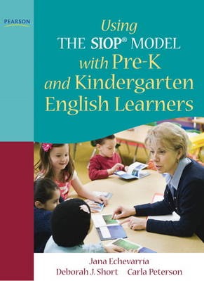 Using THE SIOP (R) MODEL with Pre-K and Kindergarten English Learners by Jana Echevarria