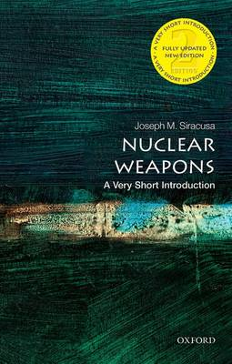 Nuclear Weapons: A Very Short Introduction by Joseph M. Siracusa