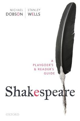 Shakespeare: A Playgoer's & Reader's Guide by Michael Dobson