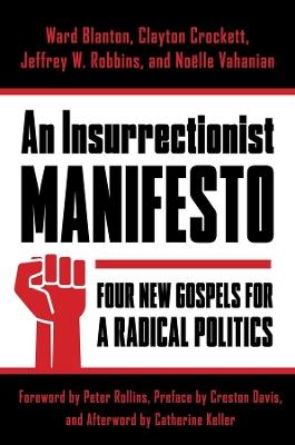 An Insurrectionist Manifesto: Four New Gospels for a Radical Politics by Ward Blanton