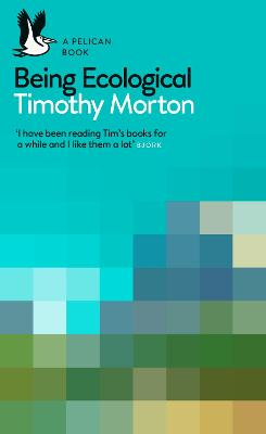 Being Ecological by Timothy Morton