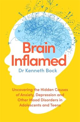Brain Inflamed: Uncovering the hidden causes of anxiety, depression and other mood disorders in adolescents and teens book