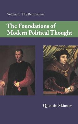 The The Foundations of Modern Political Thought: Volume 1, The Renaissance The Foundations of Modern Political Thought: Volume 1, The Renaissance The Renaissance v. 1 by Quentin Skinner