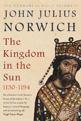 The Kingdom in the Sun, 1130-1194 by John Julius Norwich