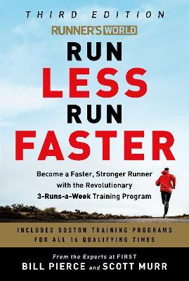 Runner's World Run Less, Run Faster: Become a Faster, Stronger Runner with the Revolutionary FIRST Training Program book