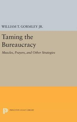 Taming the Bureaucracy by William T. Gormley