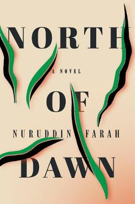North Of Dawn: A novel by Nuruddin Farah