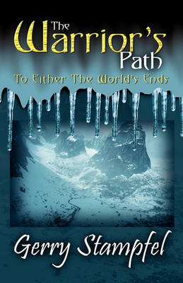 The Warrior's Path: To Either the World's Ends by Gerry Stampfel