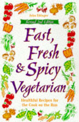 Fast, Fresh and Spicy Vegetarian by John Ettinger