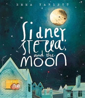 Sidney, Stella, and the Moon by Emma Yarlett