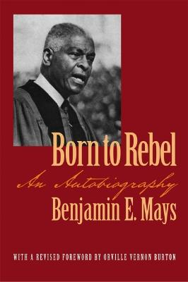 Born to Rebel by Benjamin Elijah Mays