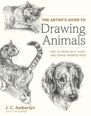 The Artist's Guide To Drawing Animals by J. C. Amberlyn