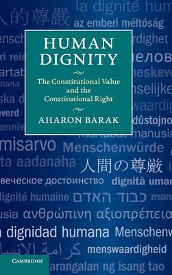 Human Dignity: The Constitutional Value and the Constitutional Right by Aharon Barak