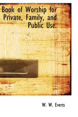 Book of Worship for Private, Family, and Public Use. by William Wallace Everts, Jr.