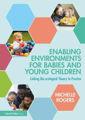 Enabling Environments for Babies and Young Children by Michelle Rogers