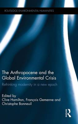 The Anthropocene and the Global Environmental Crisis by Clive Hamilton