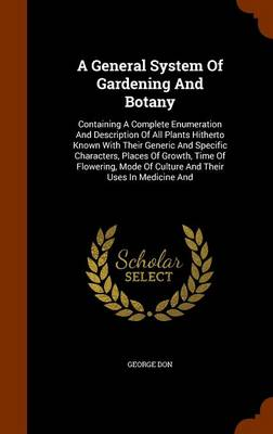 A General System of Gardening and Botany by George Don