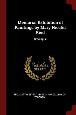 Memorial Exhibition of Paintings by Mary Hiester Reid by Mary Hiester Reid