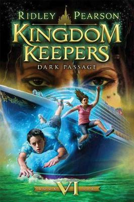 Kingdom Keepers Kingdom Keepers Vi Dark Passage Volume VI by Ridley Pearson