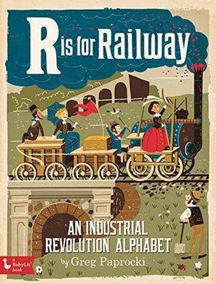 R is for Railway: An Industrial Revolution Alphabet by Greg Paprocki