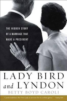 Lady Bird and Lyndon by Betty Boyd Caroli