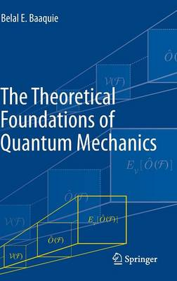 Theoretical Foundations of Quantum Mechanics by Belal E. Baaquie