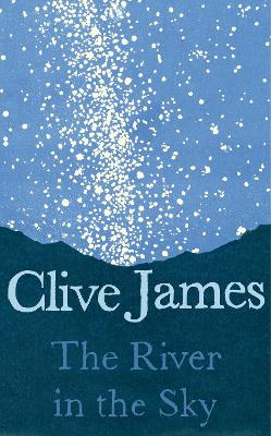 River in the Sky by Clive James