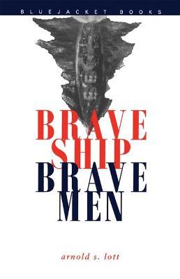 Brave Ship, Brave Men by Arnold S. Lott
