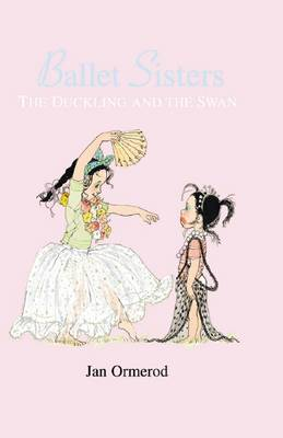 Ballet Sisters: #1 Duckling and the Swan by Jan Ormerod