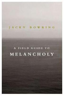 A Field Guide To Melancholy by Jacky Dr. Bowring