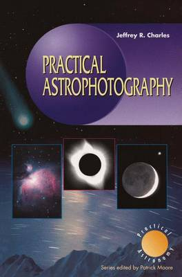 Practical Astrophotography by Jeffrey R. Charles