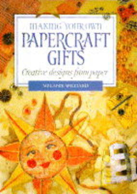 Making Your Own Papercraft Gifts by Melanie Williams