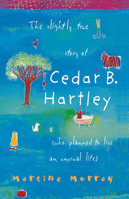 The Slightly True Story of Cedar B. Hartley by Martine Murray