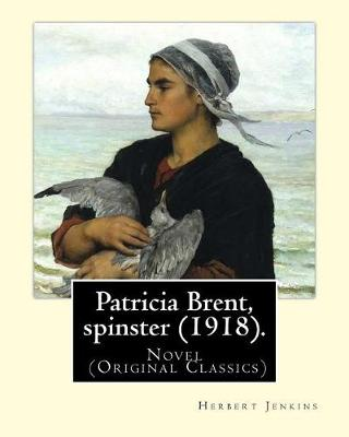 Patricia Brent, Spinster (1918). by by Herbert Jenkins