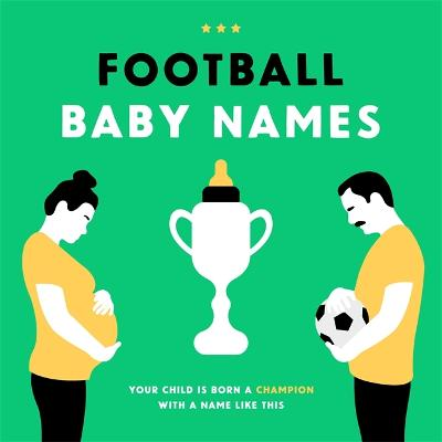 Football Baby Names: Your Child is Born a Champion with a Name Like This by Boudewijn Bosman