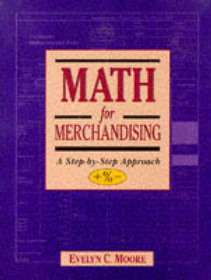 Math for Merchandising: A Step-by-step Approach by Evelyn C. Moore