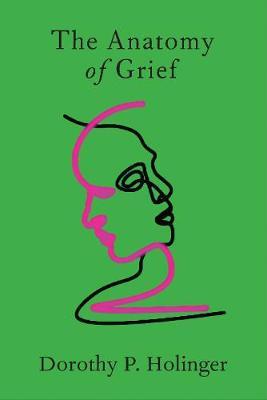 The Anatomy of Grief by Dorothy P. Holinger