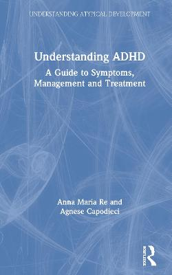 Understanding ADHD: A Guide to Symptoms, Management and Treatment by Anna Maria Re
