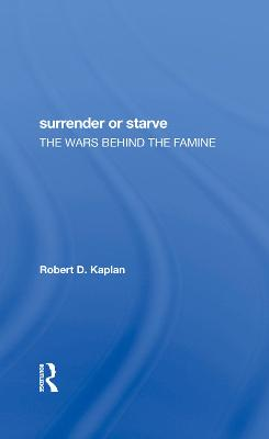 Surrender Or Starve: The Wars Behind The Famine by Robert D Kaplan