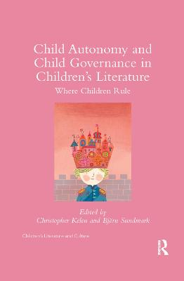 Child Autonomy and Child Governance in Children's Literature: Where Children Rule by Christopher Kelen